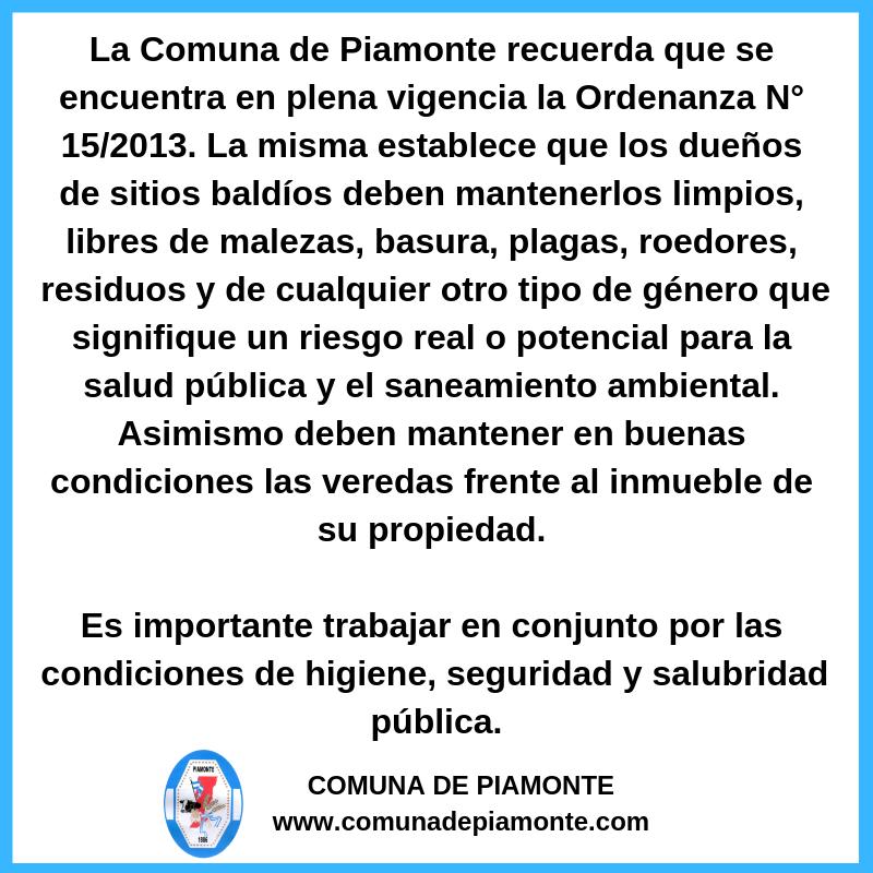 la comuna de piamonte recuerda que se encuentra en plena vigencia la ordenanza n° 152013. la misma establece que los dueños de sitios baldíos deben mantenerlos limpio